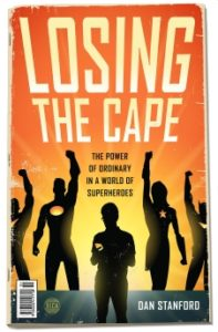 Losing the Cape by Dan Stanford (Moody Publishers, 2018)