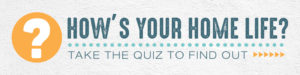 click here to take the Home Life Inspection Quiz
